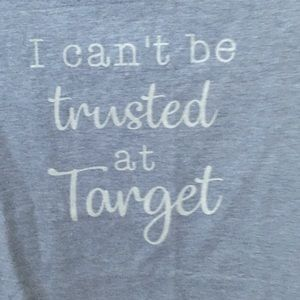 "BOUTIQUE- ""I CAN'T BE TRUSTED AT TARGET"" S/S TEE"